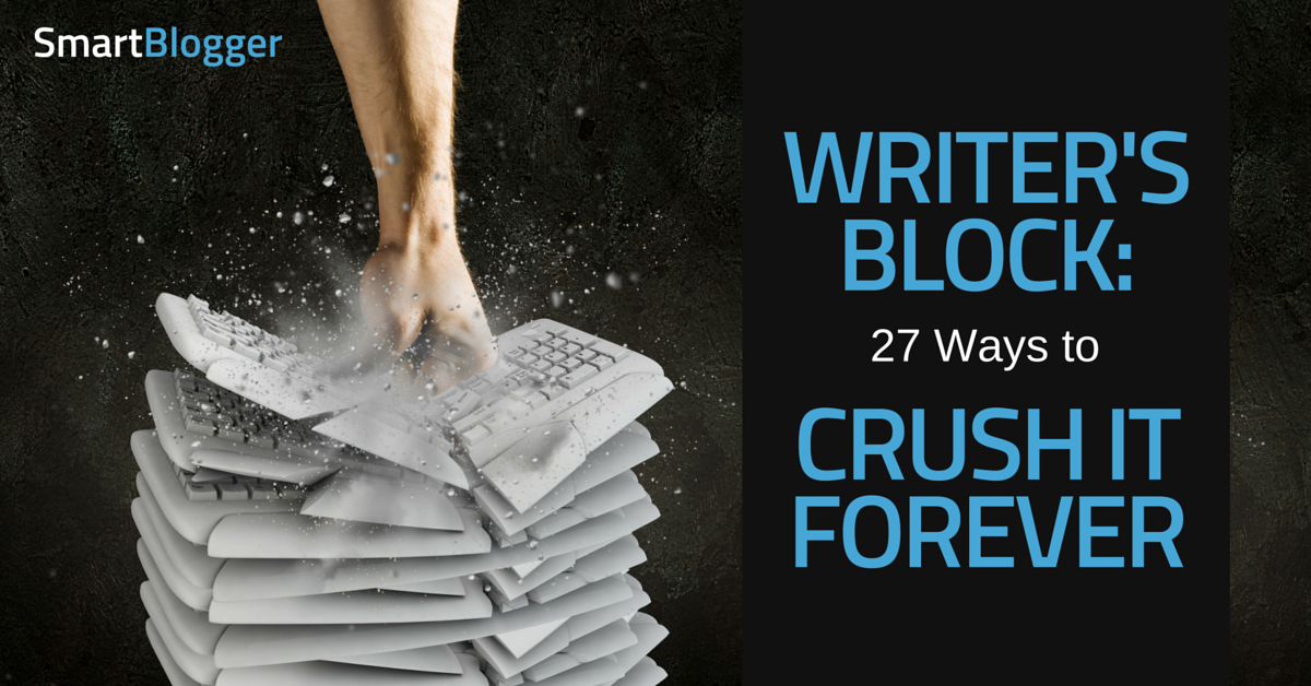 writer s block 27 ways to crush it forever smart blogger
