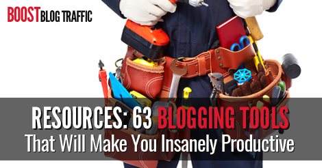 63 Blogging Tools That Will Make You Insanely Productive