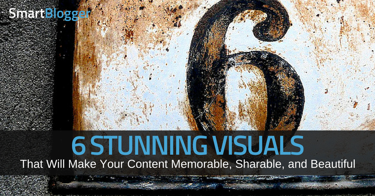 6 Stunning Visuals That Will Make Your Content Memorable, Sharable, and Beautiful • Smart Blogger