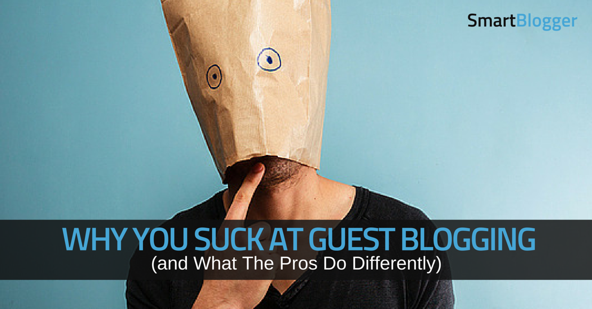Why You Suck at Guest Blogging (and What The Pros Do