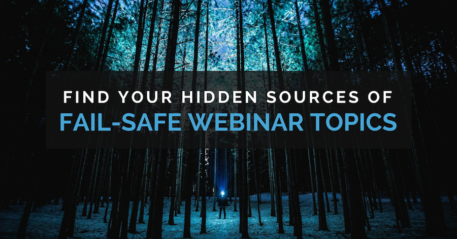 Find your hidden sources of fail-safe webinar topics.