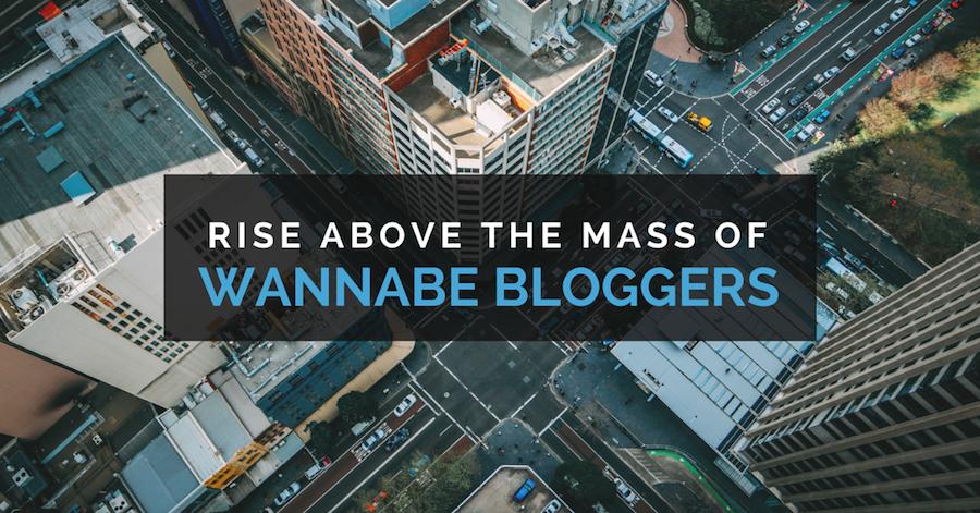 Elevarse por encima de la masa de aspirantes a bloggers.
