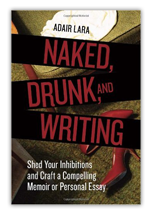 Naked Drunk and Writing - Adair Lara