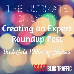 The Ultimate Guide to Creating an Expert Roundup Post That Gets 1000s of Shares