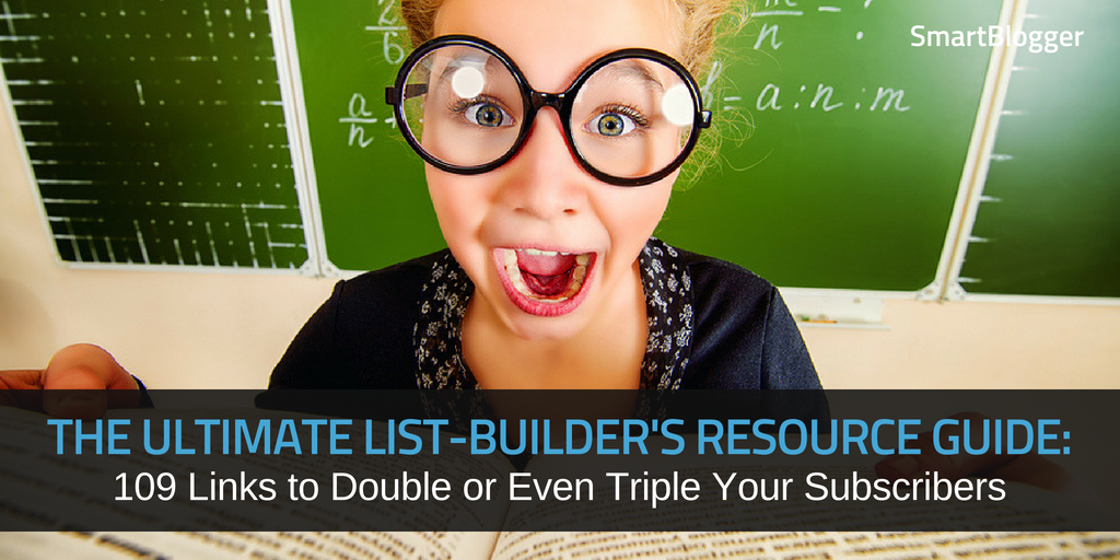 The ultimate list builders resource guide 109 links to double or the ultimate list builders resource guide 109 links to double or even triple your subscribers smart blogger malvernweather Choice Image
