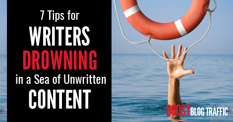 7 Tips for Writers Drowning in a Sea of Unwritten Content