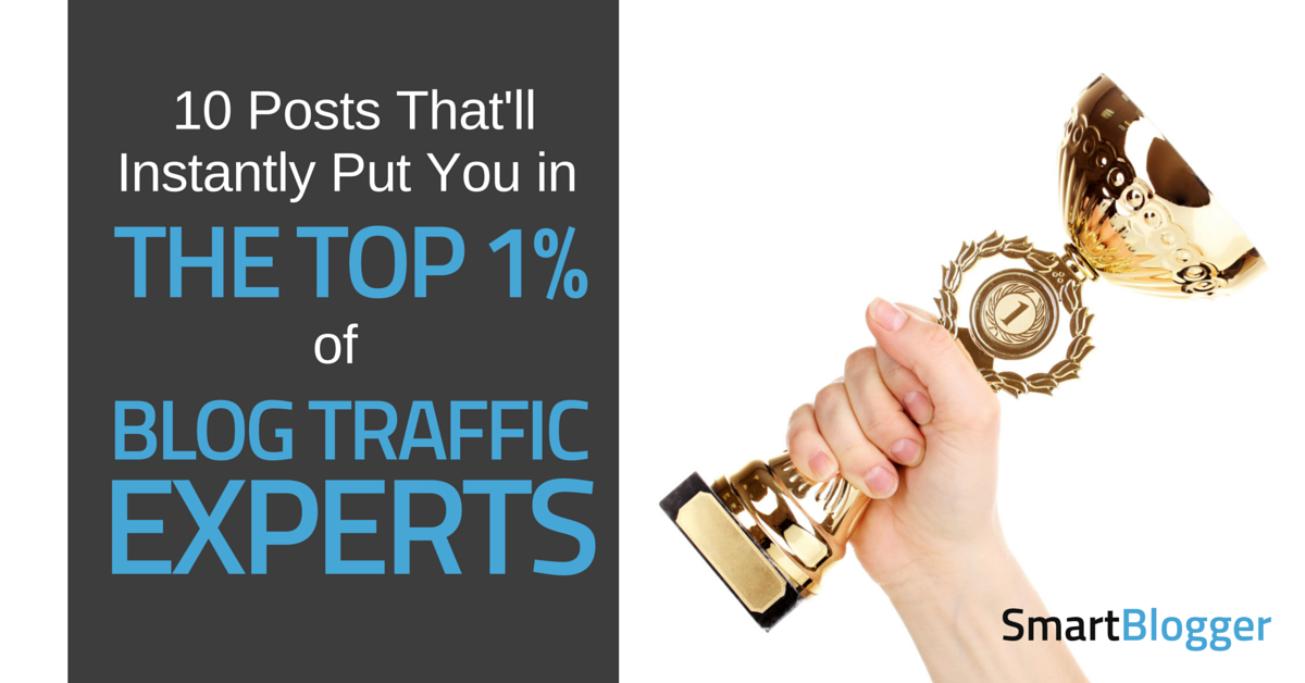 10 posts that ll instantly put you in the top 1 of traffic experts smart blogger