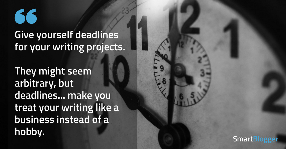 give yourself deadlines
