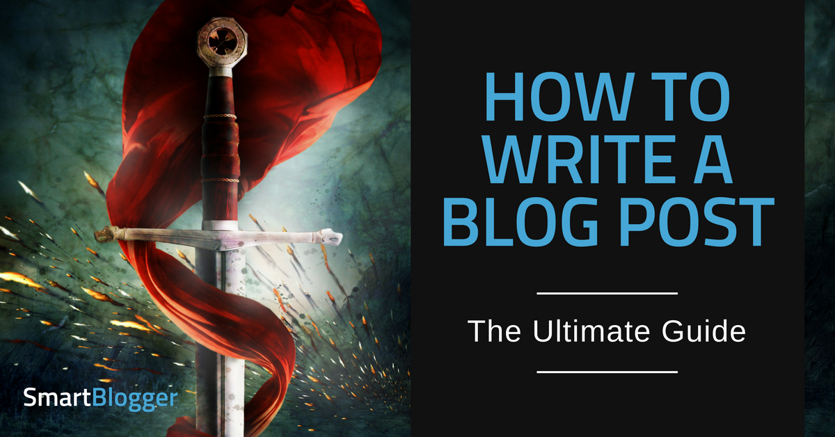 How To Write A Blog Post The Ultimate Guide Smart Blogger