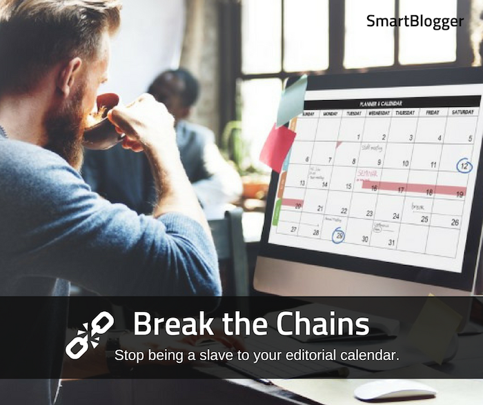 stop being a slave to your editorial calendar