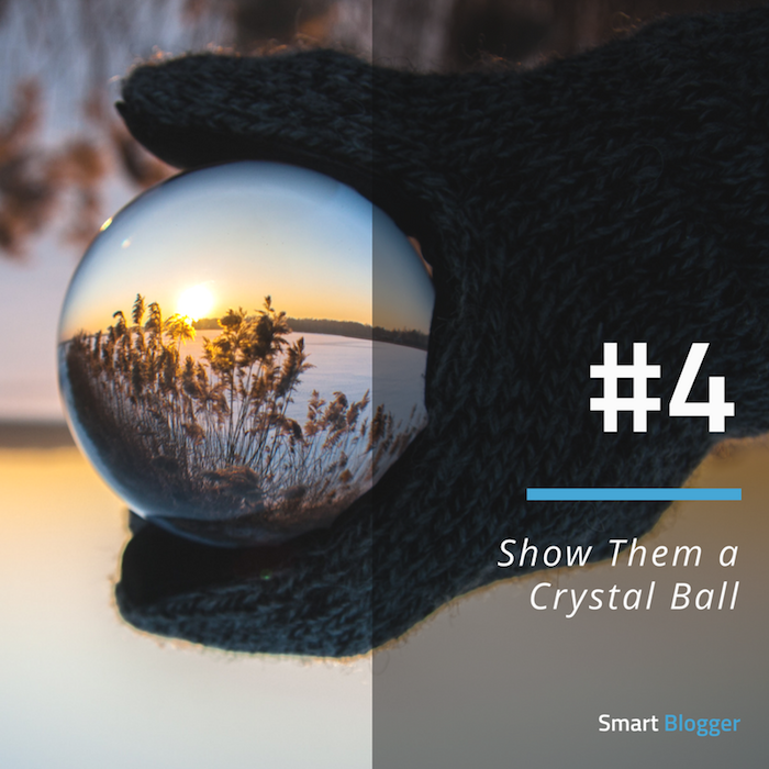 Tip #4. Show Them a Crystal Ball