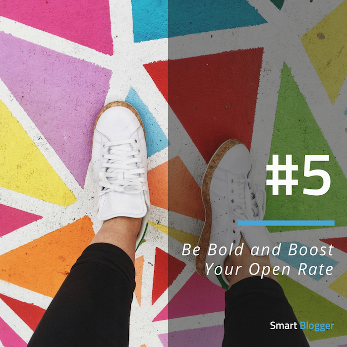 Tip #5. Be Bold and Boost Your Open Rate