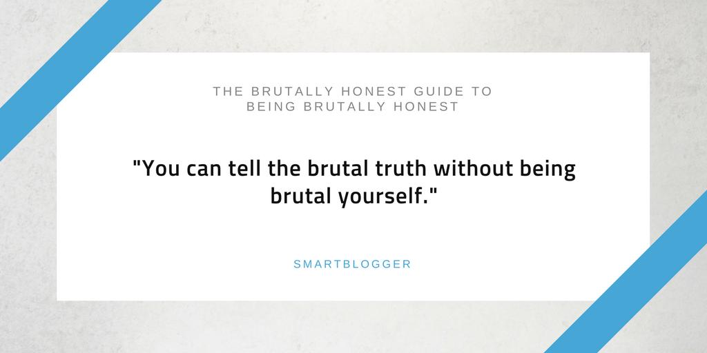 Be more honest than brutal