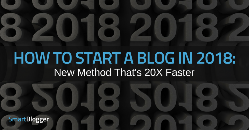 How to Start a Blog in 2018: New Method That's 20X Faster