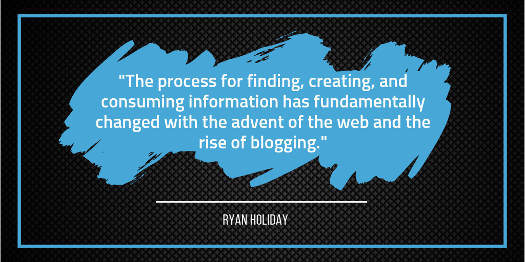 Information has changed since the advent of the web - Ryan Holiday