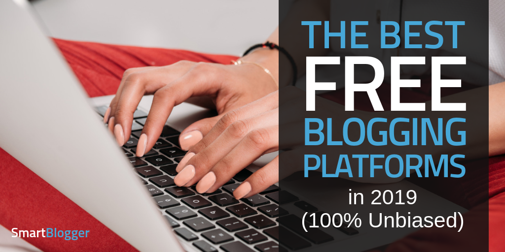 The 5 Best Free Blogging Platforms in 2019 (100% Unbiased) • Smart
