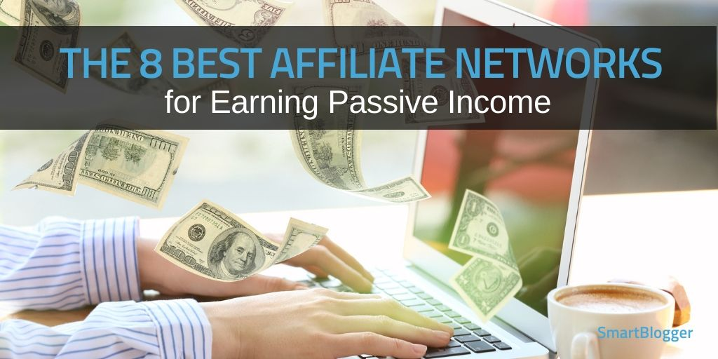 The Best Affiliate Networks for Earning Passive Income