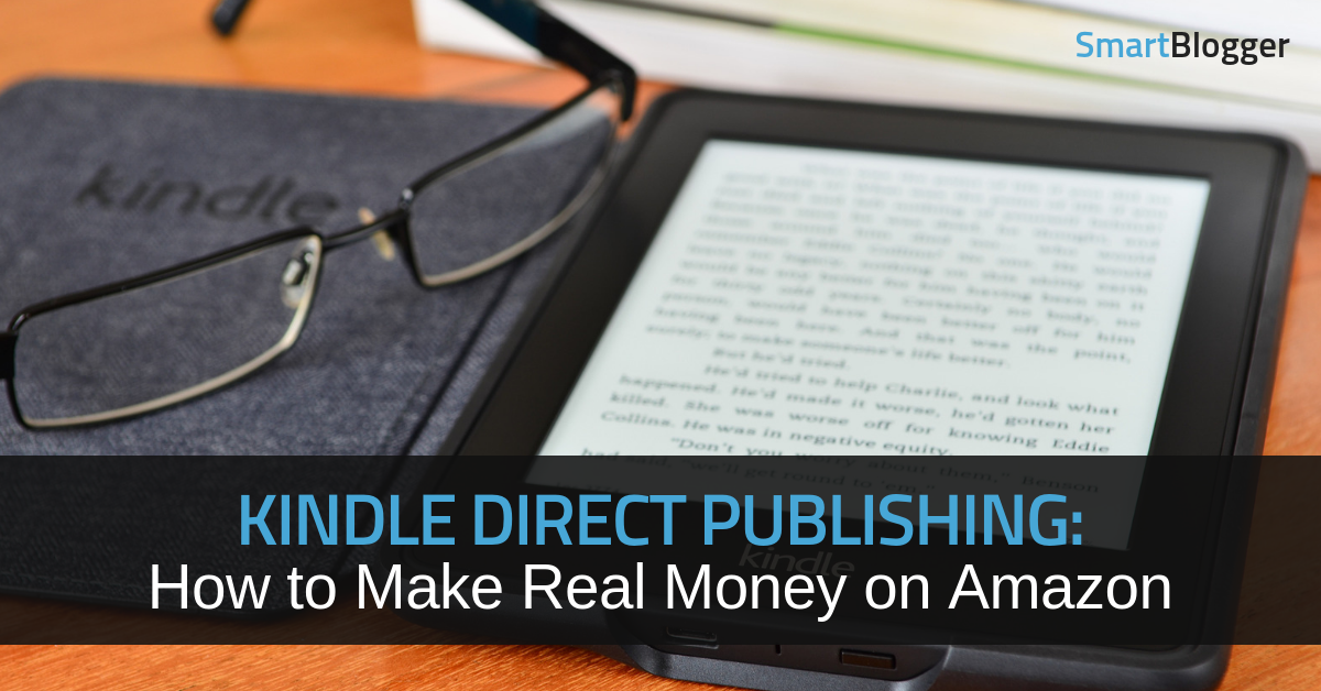 38901bb24ae5 Kindle Direct Publishing  How to Make Real Money on Amazon • Smart ...