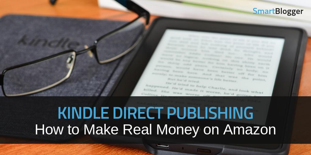Kindle Direct Publishing: How to Make Real Money on Amazon