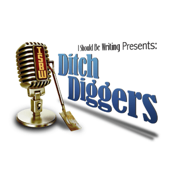 Writing Podcasts: Ditch Diggers