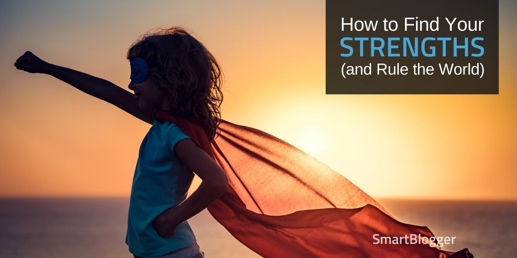 How to Find Your Strengths, Pursue Your Passions, and Rule the World