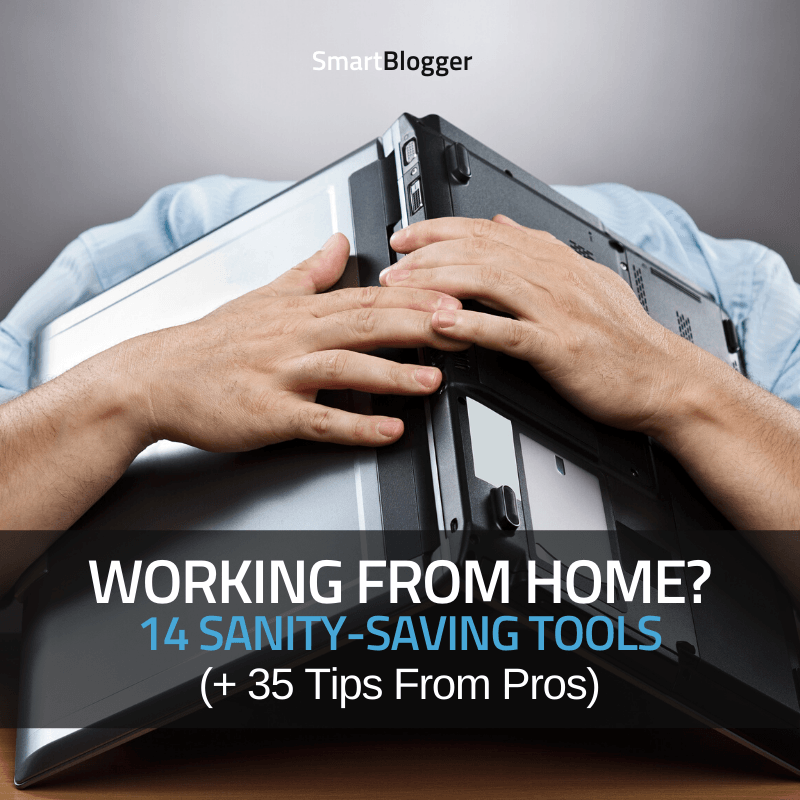 Working From Home? Sanity-Saving Tools (+ Pro Tips)