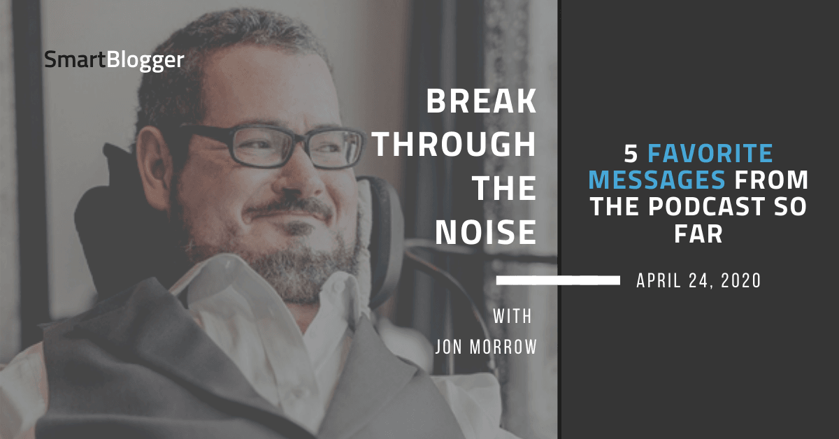 5 Favourite Messages from the Podcast So Far [PODCAST] • Break By way of the Noise with Jon Morrow